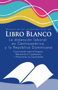 """Lee más sobre el artículo """"La Dimensión Laboral en Centroamérica y la República Dominicana. Construyendo sobre el Progreso: Reforzando el Cumplimiento y Potenciando las Capacidades"""" (Abril 2005), conocido como el """"Libro Blanco"""""""