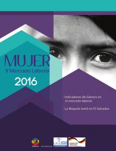 Lee más sobre el artículo Mujer y Mercado Laboral 2016, Indicadores de Género en el mercado laboral. La Maquila textil en El Salvador.