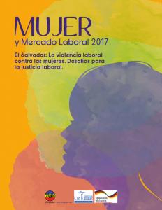 Lee más sobre el artículo Mujer y mercado laboral 2017 El Salvador: La violencia laboral contra las mujeres. Desafíos para la justicia laboral