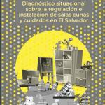 Diagnóstico regulación e instalación de salas cunas y cuidados en El Salvador / ORMUSA